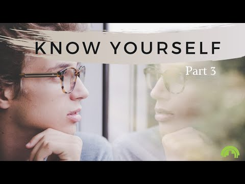 Know Yourself Part 3