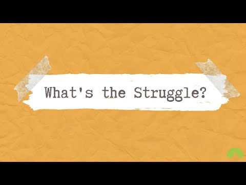 What's the Struggle?