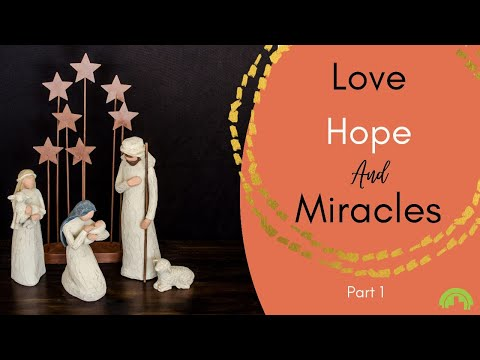 Love Hope Miracles Part 1   message