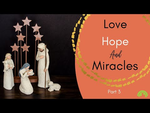 Love Hope Miracles Part 3