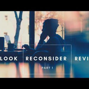 Relook, Reconsider, Revise Part 1