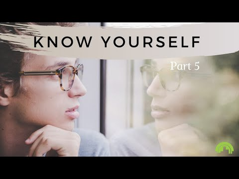 Know Yourself Part 5