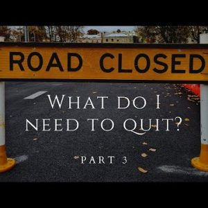 What Do I Need To Quit – Part 3