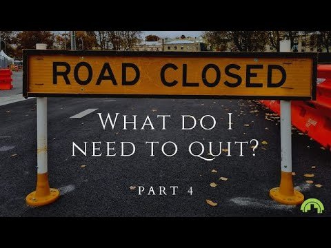 What Do I Need to Quit – Part 4