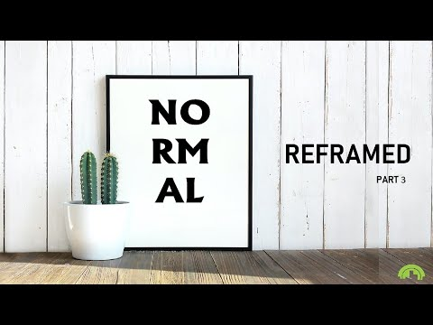 Normal Reframed – Part 3