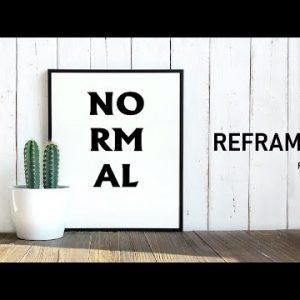 Normal Reframed – Part 4